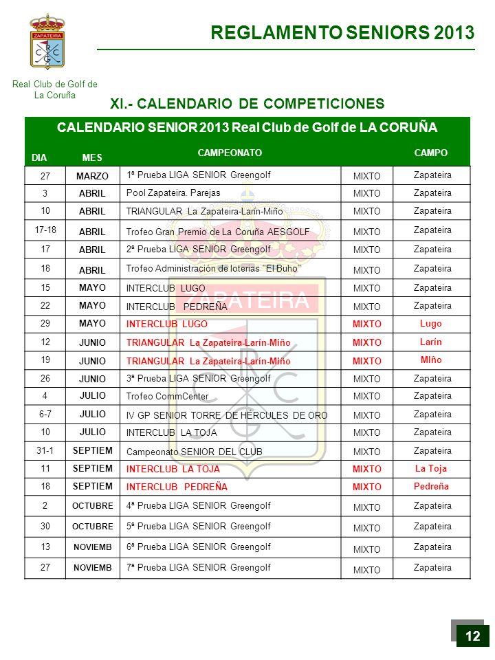 Real Club de Golf de La Coruña REGLAMENTO SENIORS 2013 12 XI.- CALENDARIO DE COMPETICIONES CALENDARIO SENIOR 2013 Real Club de Golf de LA CORUÑA DIAME