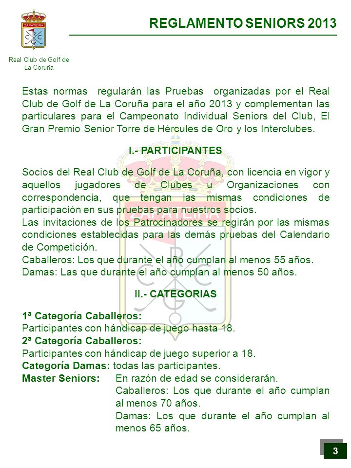 Real Club de Golf de La Coruña REGLAMENTO SENIORS 2013 4 4 Categoría Especial (9 hoyos): Participantes que solo juegan 9 hoyos y compiten solamente entre ellos.