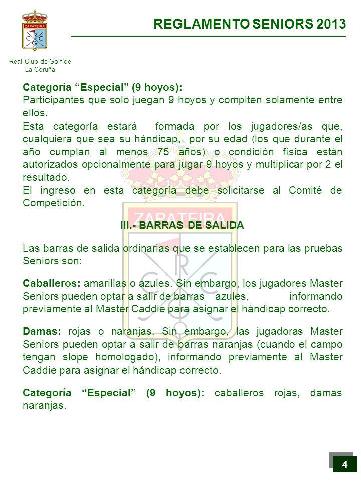 Real Club de Golf de La Coruña REGLAMENTO SENIORS 2013 5 5 IV.- TROFEOS 1.Para la celebración de una prueba es necesario que haya un mínimo de 24 jugadores inscritos en pruebas individuales y 12 bandos en dobles.