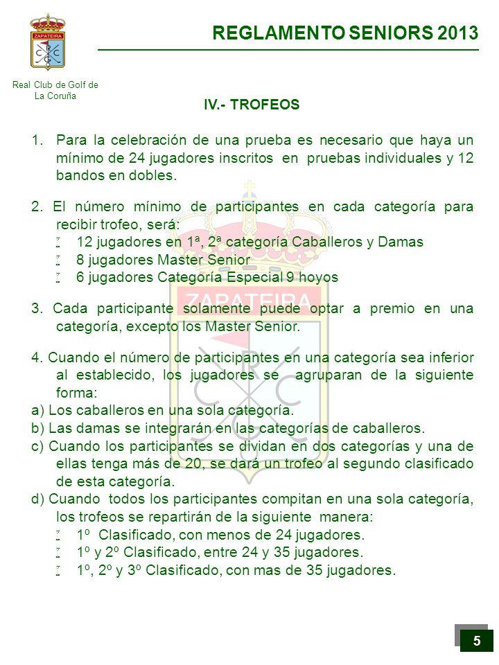 Real Club de Golf de La Coruña REGLAMENTO SENIORS 2013 5 5 IV.- TROFEOS 1.Para la celebración de una prueba es necesario que haya un mínimo de 24 juga