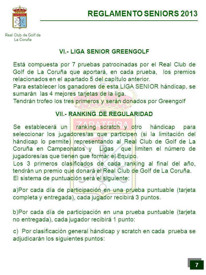 Real Club de Golf de La Coruña REGLAMENTO SENIORS 2013 8 8 d) En aquellas pruebas puntuables en las que, por reglamento, esté permitida la participación de jugadores no socios, estos no ocuparán plaza, corriéndose los puestos en la clasificación y obteniéndose los puntos de acuerdo a la clasificación de jugadores del Club.