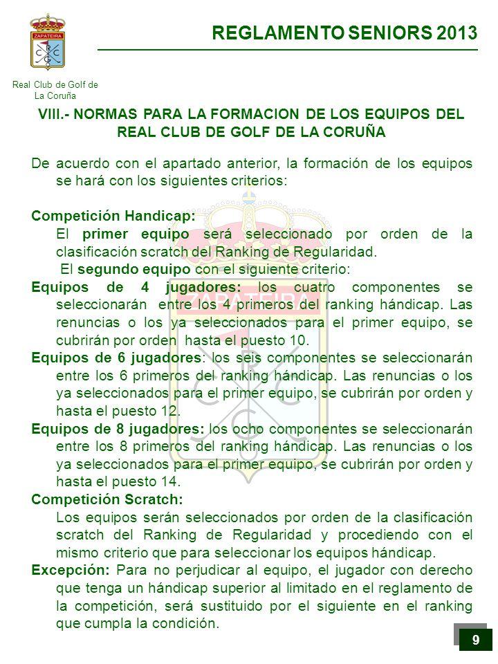 Real Club de Golf de La Coruña REGLAMENTO SENIORS 2013 10 El Comité de Competición nombrará, entre los jugadores del equipo, un capitán jugador, que elegirá, si hay vacantes, los jugadores necesarios para completar el equipo.