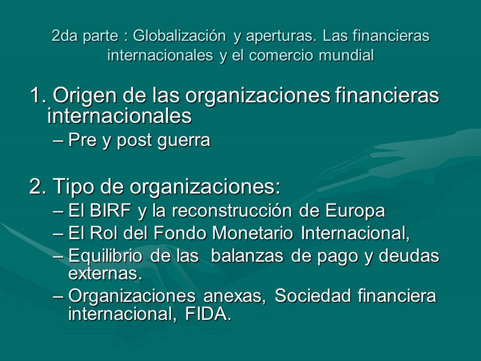 2da parte : Globalización y aperturas. Las financieras internacionales y el comercio mundial 1.