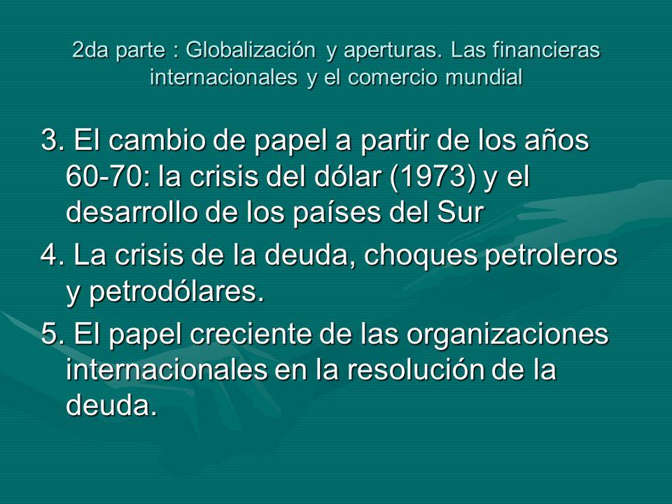 2da parte : Globalización y aperturas. Las financieras internacionales y el comercio mundial 3.