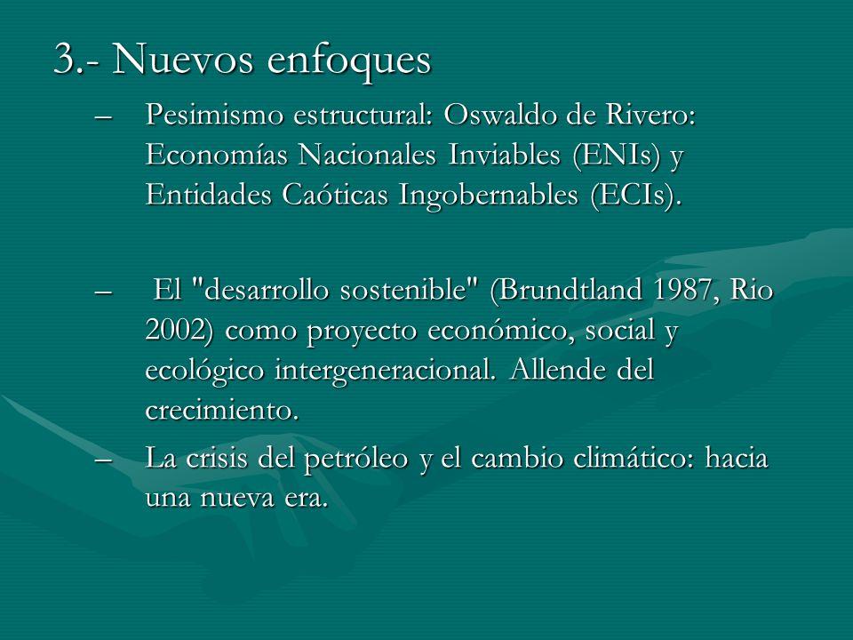 3.- Nuevos enfoques –Pesimismo estructural: Oswaldo de Rivero: Economías Nacionales Inviables (ENIs) y Entidades Caóticas Ingobernables (ECIs).