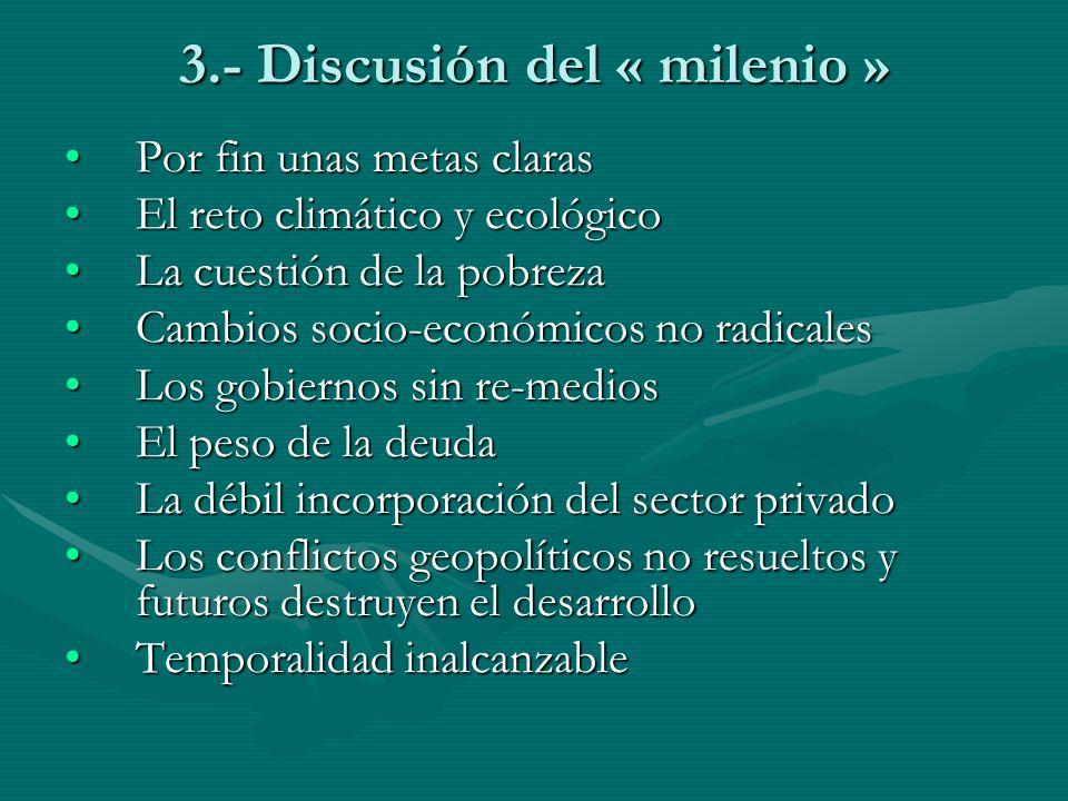 3.- Discusión del « milenio » Por fin unas metas clarasPor fin unas metas claras El reto climático y ecológicoEl reto climático y ecológico La cuestió