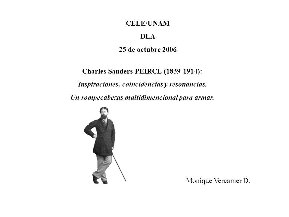 Charles Sanders PEIRCE (1839-1914): Inspiraciones, coincidencias y resonancias. Un rompecabezas multidimencional para armar. CELE/UNAM DLA 25 de octub