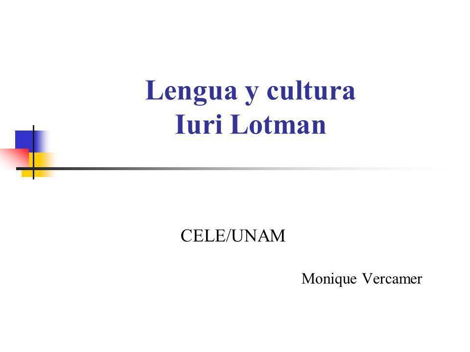 Lengua y cultura Iuri Lotman CELE/UNAM Monique Vercamer