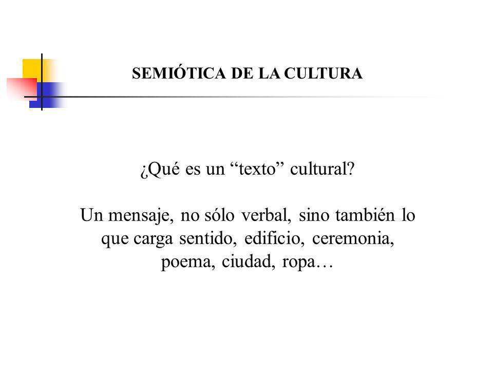 SEMIÓTICA DE LA CULTURA ¿Qué es un texto cultural.
