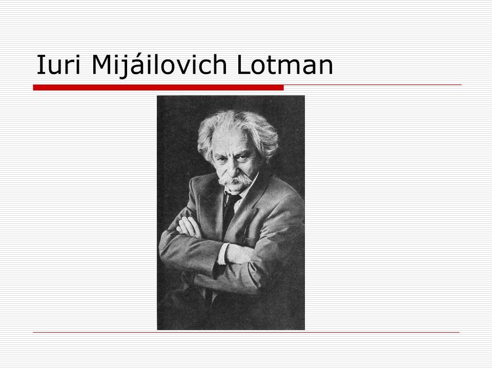 Iuri Mijáilovich Lotman Nace el 28 de febrero de 1922, en Petrogrado/Leningrado 1939 - Ingresa a la Facultad de Idiomas de la Universidad Estatal de Leningrado, en el Departamento de Lengua y Literatura Rusas, estudia folklore con los profesores V.