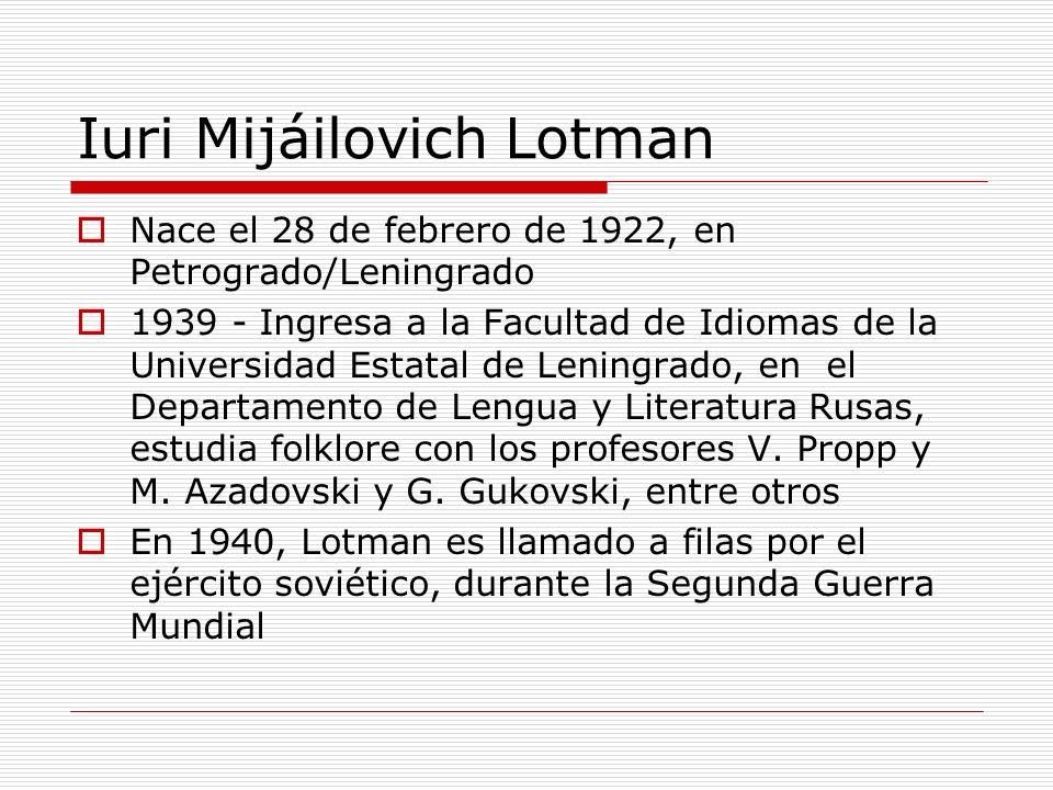 Iuri Mijáilovich Lotman Nace el 28 de febrero de 1922, en Petrogrado/Leningrado 1939 - Ingresa a la Facultad de Idiomas de la Universidad Estatal de L