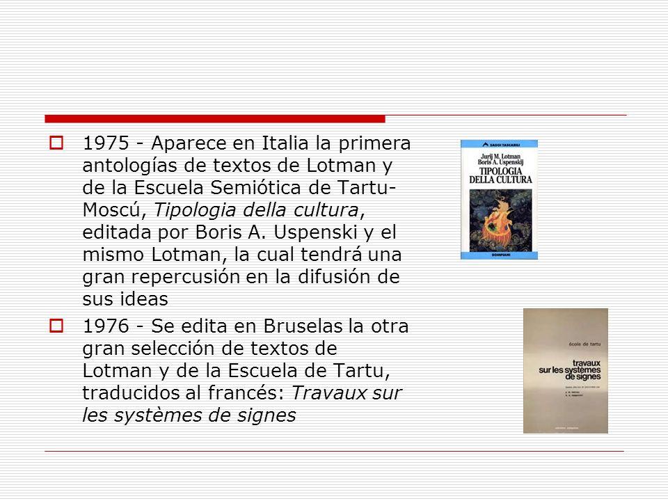 1975 - Aparece en Italia la primera antologías de textos de Lotman y de la Escuela Semiótica de Tartu- Moscú, Tipologia della cultura, editada por Bor