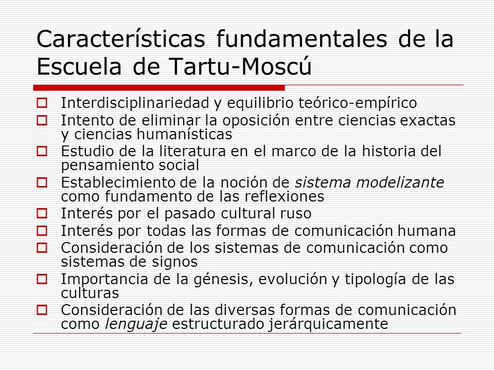 Características fundamentales de la Escuela de Tartu-Moscú Interdisciplinariedad y equilibrio teórico-empírico Intento de eliminar la oposición entre