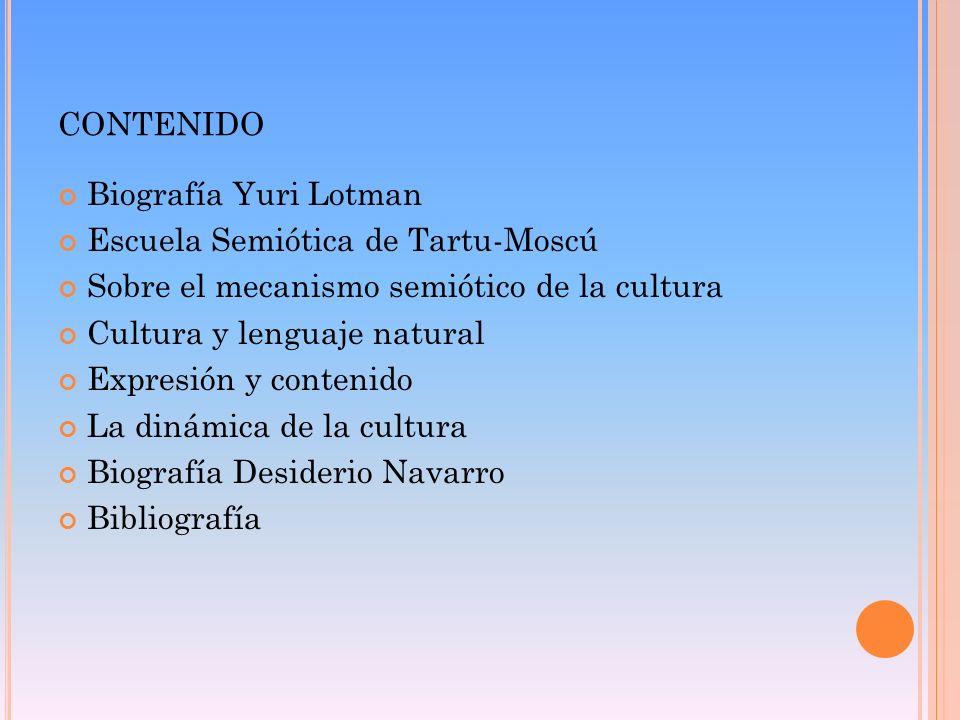 CONTENIDO Biografía Yuri Lotman Escuela Semiótica de Tartu-Moscú Sobre el mecanismo semiótico de la cultura Cultura y lenguaje natural Expresión y con