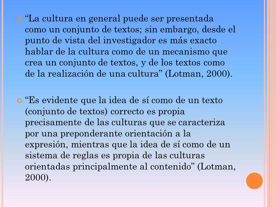 La cultura en general puede ser presentada como un conjunto de textos; sin embargo, desde el punto de vista del investigador es más exacto hablar de l