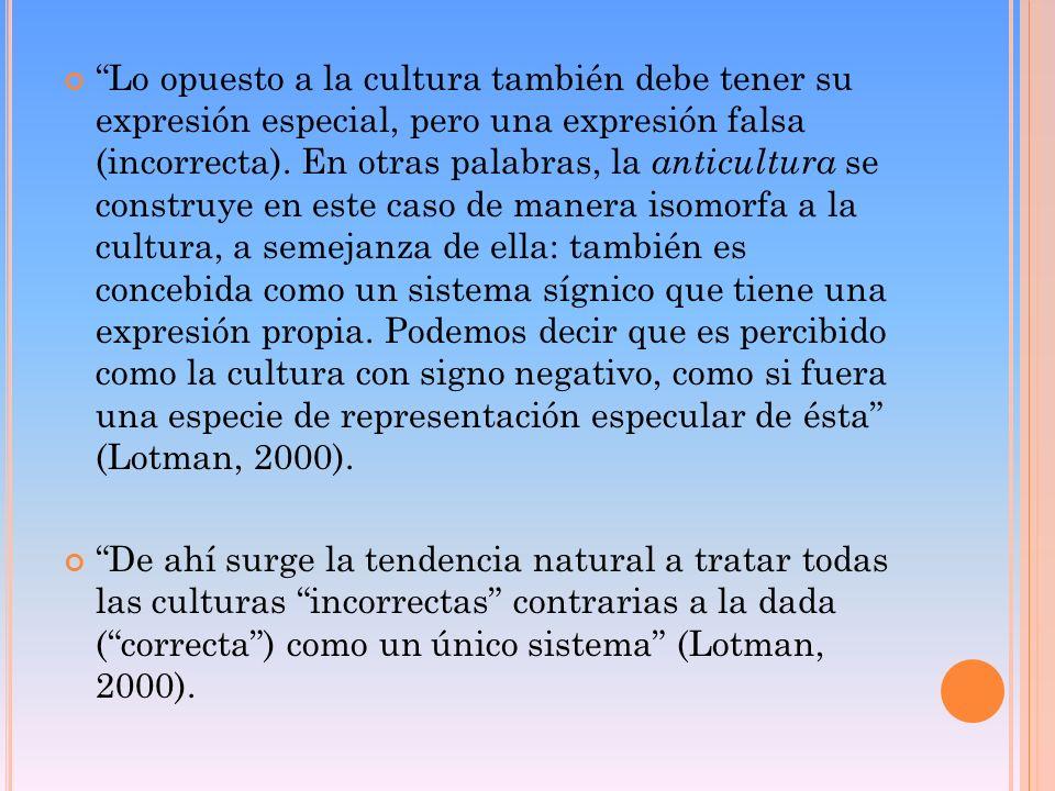 Lo opuesto a la cultura también debe tener su expresión especial, pero una expresión falsa (incorrecta). En otras palabras, la anticultura se construy