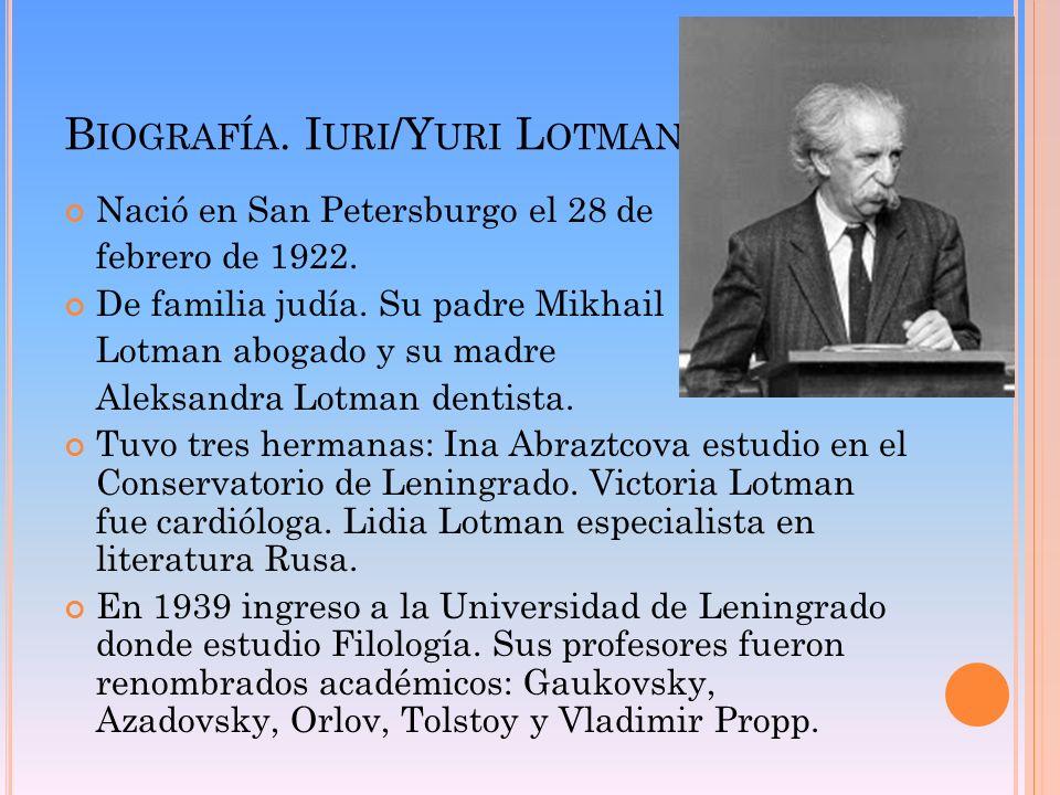 B IOGRAFÍA. I URI /Y URI L OTMAN Nació en San Petersburgo el 28 de febrero de 1922. De familia judía. Su padre Mikhail Lotman abogado y su madre Aleks