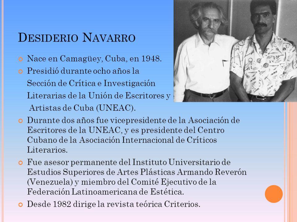 D ESIDERIO N AVARRO Nace en Camagüey, Cuba, en 1948. Presidió durante ocho años la Sección de Crítica e Investigación Literarias de la Unión de Escrit