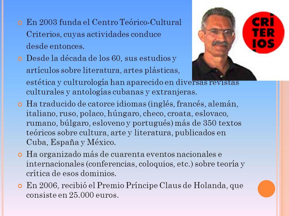 En 2003 funda el Centro Teórico-Cultural Criterios, cuyas actividades conduce desde entonces. Desde la década de los 60, sus estudios y artículos sobr