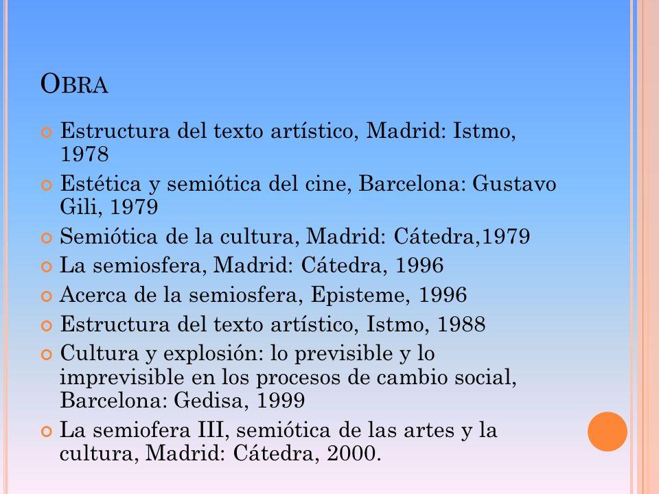 O BRA Estructura del texto artístico, Madrid: Istmo, 1978 Estética y semiótica del cine, Barcelona: Gustavo Gili, 1979 Semiótica de la cultura, Madrid