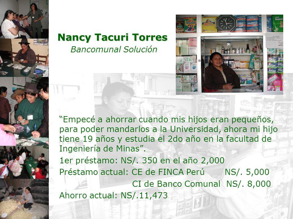 15 Nancy Tacuri Torres Nancy Tacuri Torres Bancomunal Solución Empecé a ahorrar cuando mis hijos eran pequeños, para poder mandarlos a la Universidad,