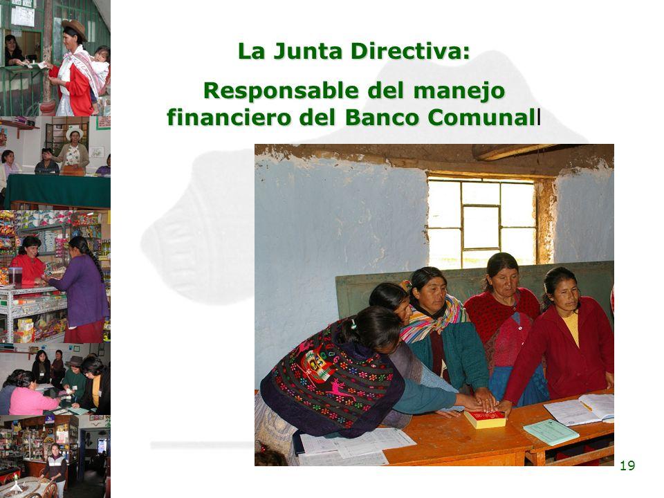 19 La Junta Directiva: Responsable del manejo financiero del Banco Comunal Responsable del manejo financiero del Banco Comunall