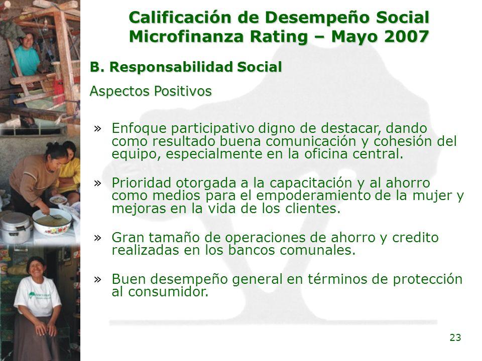 23 Calificación de Desempeño Social Microfinanza Rating – Mayo 2007 B. Responsabilidad Social »Enfoque participativo digno de destacar, dando como res