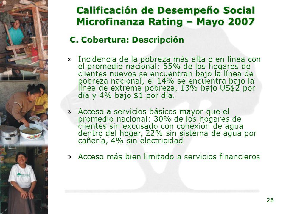 26 Calificación de Desempeño Social Microfinanza Rating – Mayo 2007 C. Cobertura: Descripción »Incidencia de la pobreza más alta o en línea con el pro