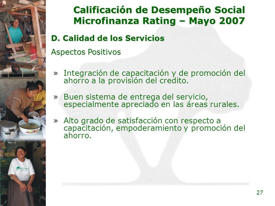 27 Calificación de Desempeño Social Microfinanza Rating – Mayo 2007 D. Calidad de los Servicios »Integración de capacitación y de promoción del ahorro