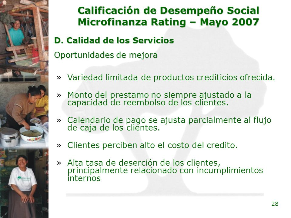 28 Calificación de Desempeño Social Microfinanza Rating – Mayo 2007 D. Calidad de los Servicios »Variedad limitada de productos crediticios ofrecida.
