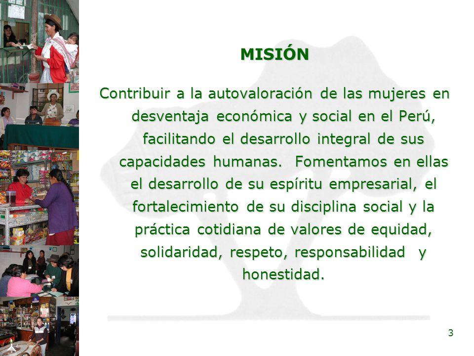 3 MISIÓN Contribuir a la autovaloración de las mujeres en desventaja económica y social en el Perú, facilitando el desarrollo integral de sus capacida