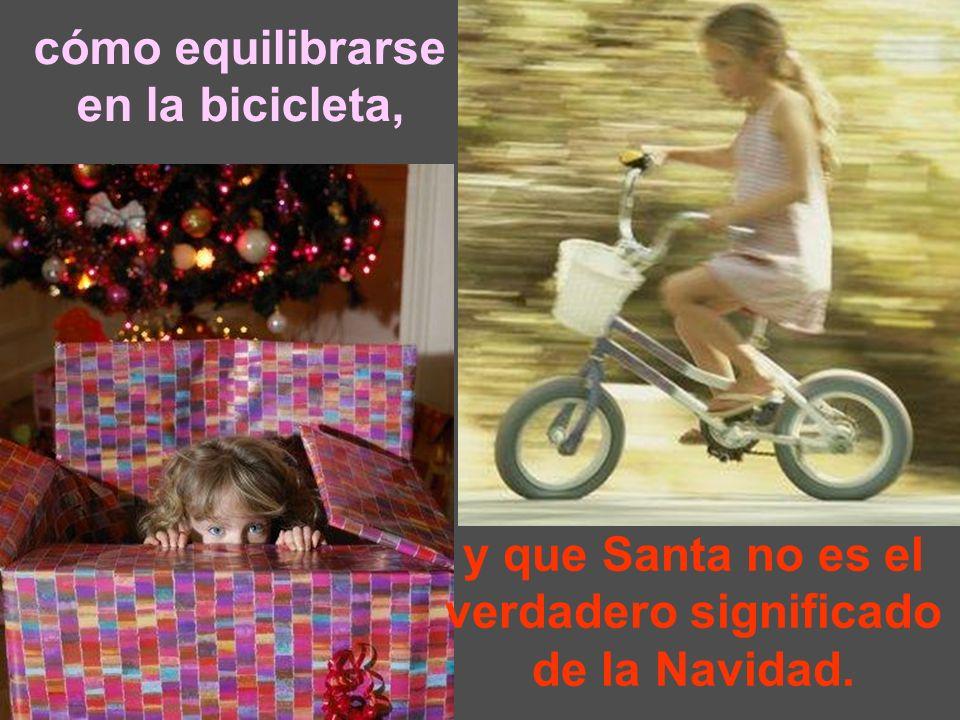 y que Santa no es el verdadero significado de la Navidad. cómo equilibrarse en la bicicleta,