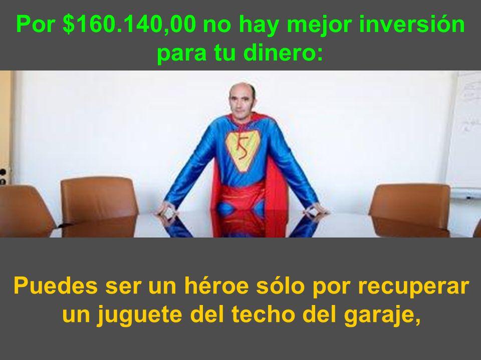 Por $160.140,00 no hay mejor inversión para tu dinero: Puedes ser un héroe sólo por recuperar un juguete del techo del garaje,
