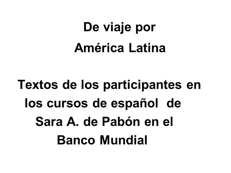 De viaje por América Latina Textos de los participantes en los cursos de español de Sara A. de Pabón en el Banco Mundial