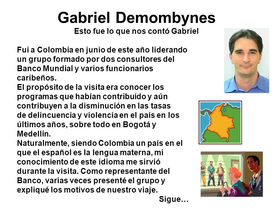 Gabriel Demombynes Esto fue lo que nos contó Gabriel Fui a Colombia en junio de este año liderando un grupo formado por dos consultores del Banco Mund