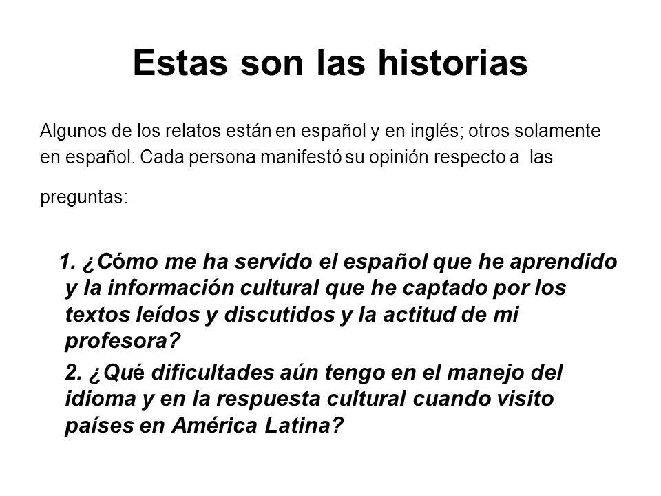 Estas son las historias Algunos de los relatos están en español y en inglés; otros solamente en español. Cada persona manifestó su opinión respecto a