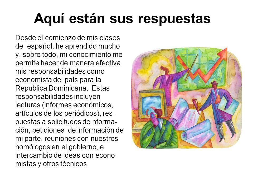 Aquí están sus respuestas Desde el comienzo de mis clases de español, he aprendido mucho y, sobre todo, mi conocimiento me permite hacer de manera efe