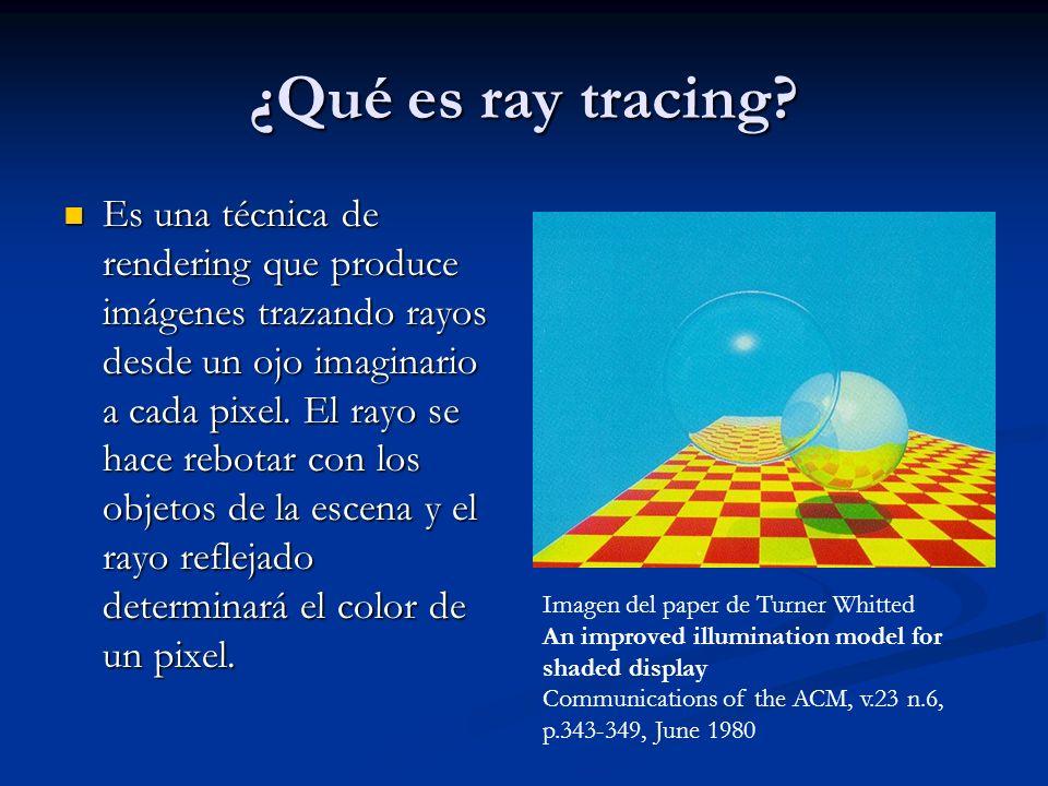 ¿Qué es ray tracing? Es una técnica de rendering que produce imágenes trazando rayos desde un ojo imaginario a cada pixel. El rayo se hace rebotar con