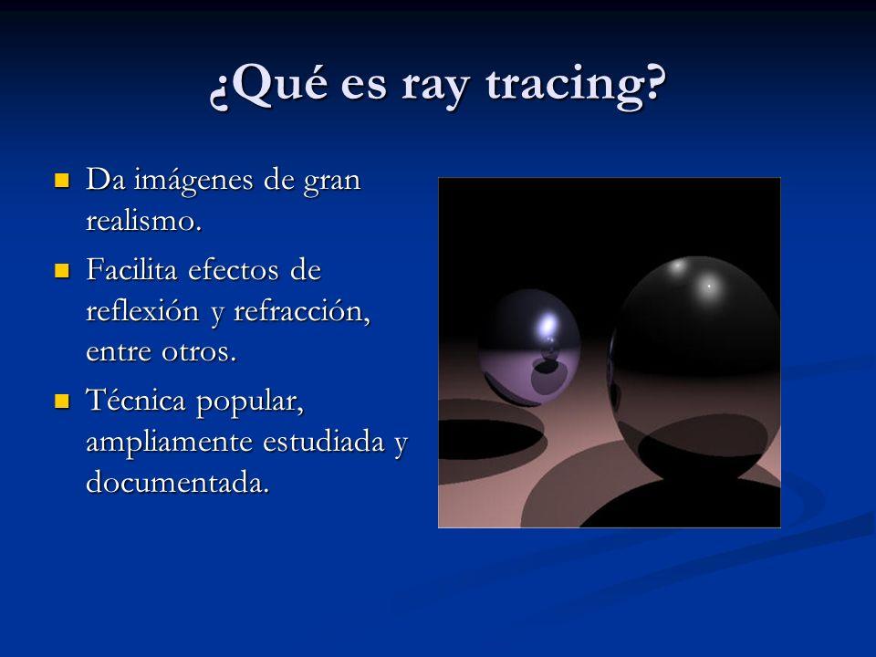 ¿Qué es ray tracing? Da imágenes de gran realismo. Da imágenes de gran realismo. Facilita efectos de reflexión y refracción, entre otros. Facilita efe