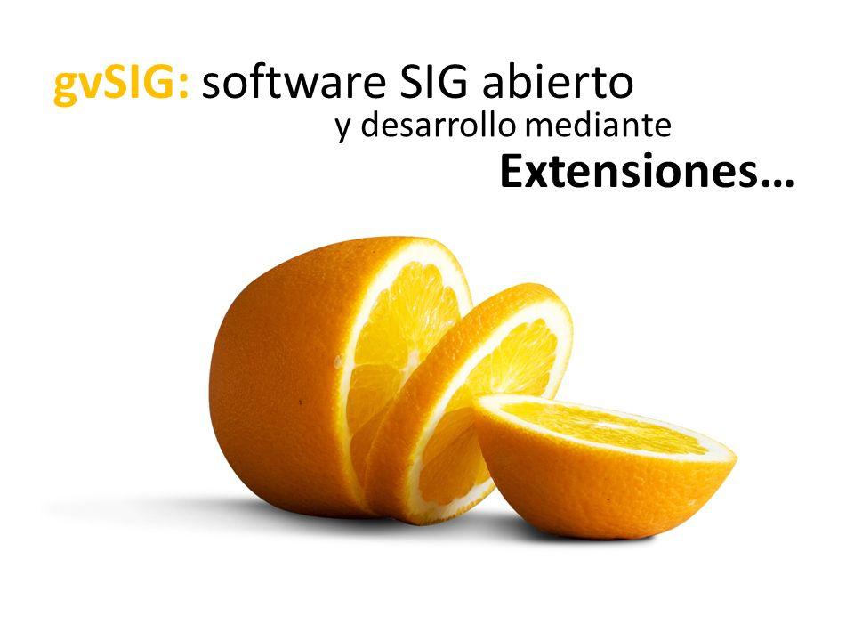 gvSIG: software SIG abierto Extensiones… y desarrollo mediante