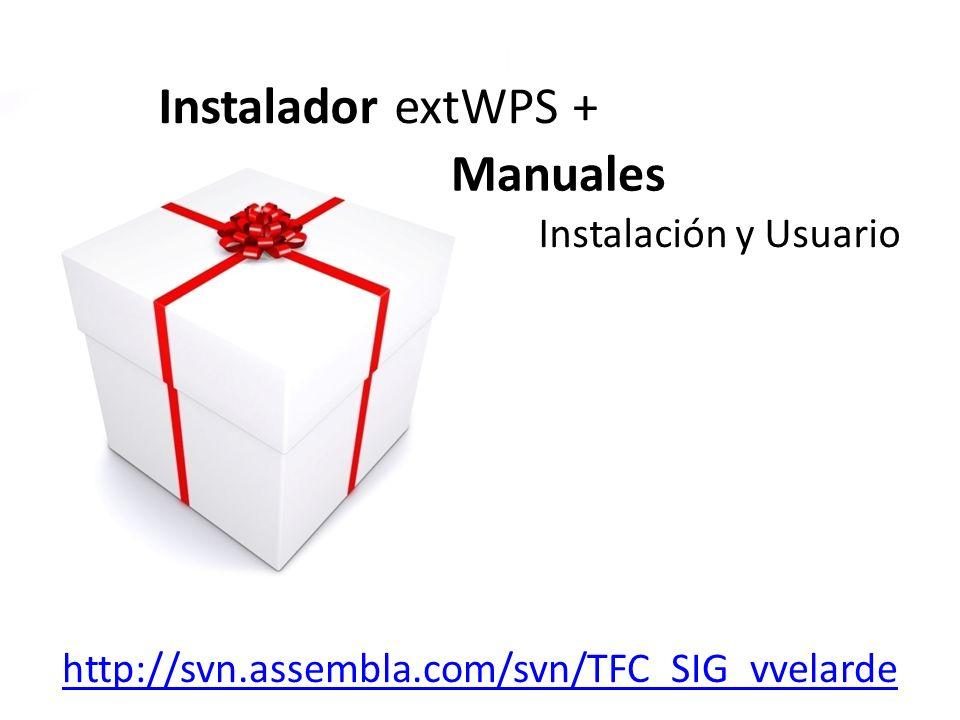 Instalador extWPS + Manuales Instalación y Usuario http://svn.assembla.com/svn/TFC_SIG_vvelarde