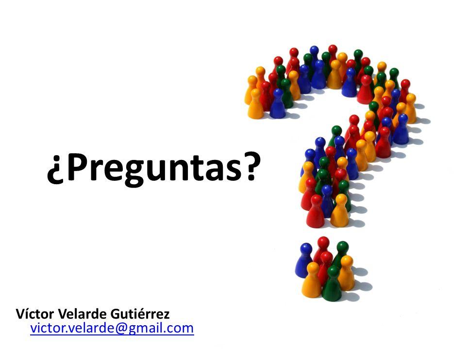 ¿Preguntas? victor.velarde@gmail.com Víctor Velarde Gutiérrez