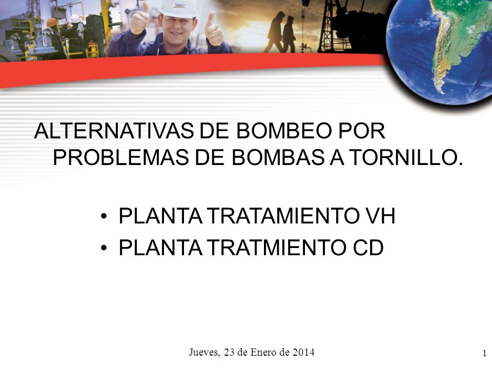 1 Jueves, 23 de Enero de 2014 ALTERNATIVAS DE BOMBEO POR PROBLEMAS DE BOMBAS A TORNILLO. PLANTA TRATAMIENTO VH PLANTA TRATMIENTO CD