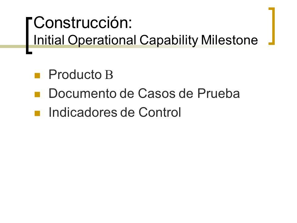 Construcción: Initial Operational Capability Milestone Producto Documento de Casos de Prueba Indicadores de Control