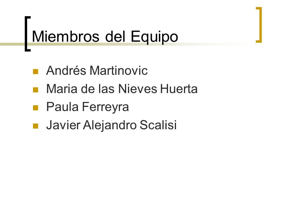 Miembros del Equipo Andrés Martinovic Maria de las Nieves Huerta Paula Ferreyra Javier Alejandro Scalisi