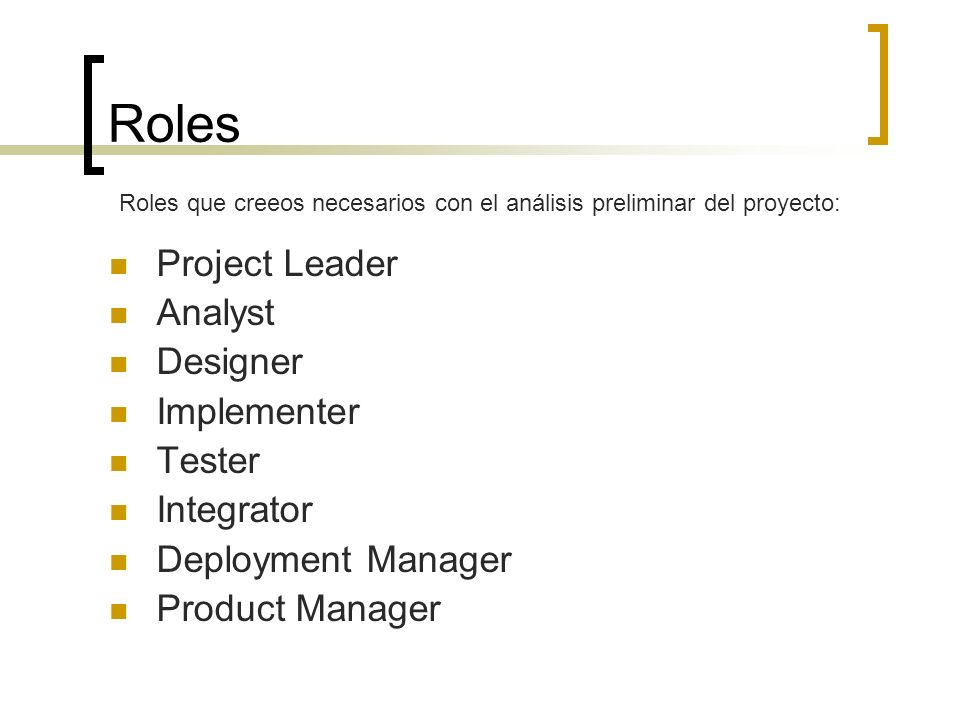 Roles Project Leader Analyst Designer Implementer Tester Integrator Deployment Manager Product Manager Roles que creeos necesarios con el análisis pre