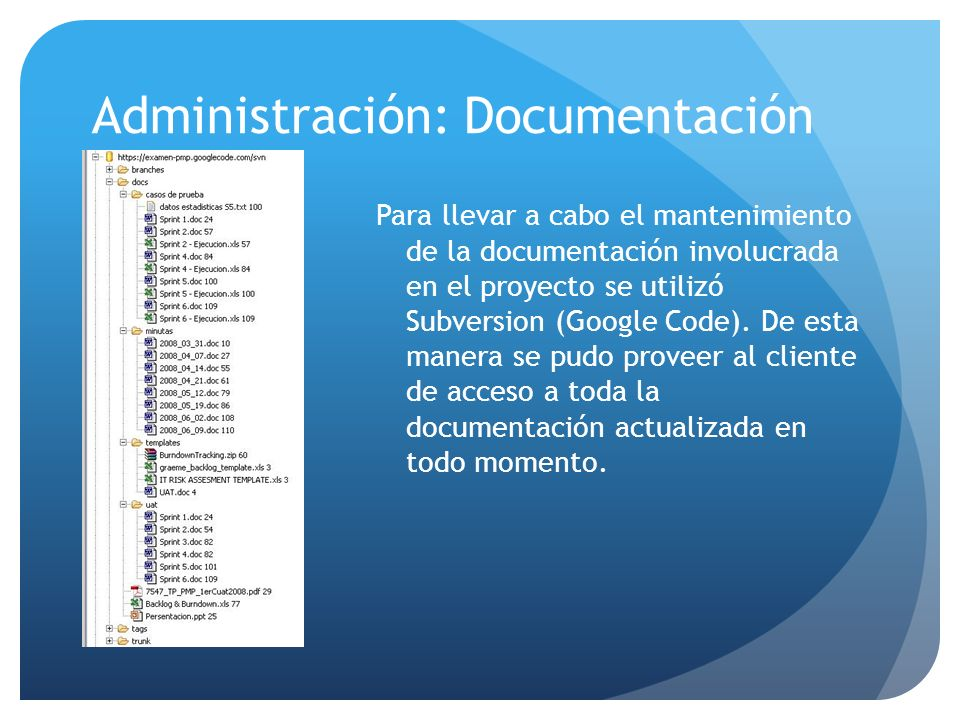 Administración: Documentación Para llevar a cabo el mantenimiento de la documentación involucrada en el proyecto se utilizó Subversion (Google Code).