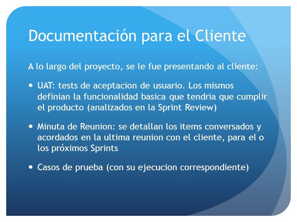 Documentación para el Cliente A lo largo del proyecto, se le fue presentando al cliente: UAT: tests de aceptacion de usuario. Los mismos definian la f