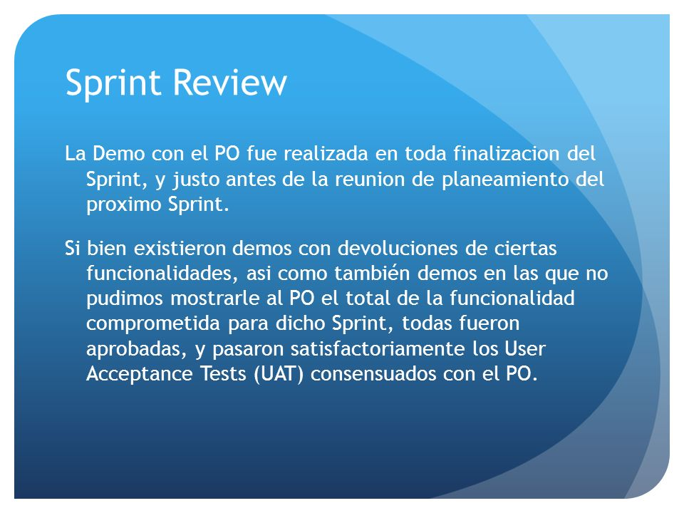 Sprint Review La Demo con el PO fue realizada en toda finalizacion del Sprint, y justo antes de la reunion de planeamiento del proximo Sprint.