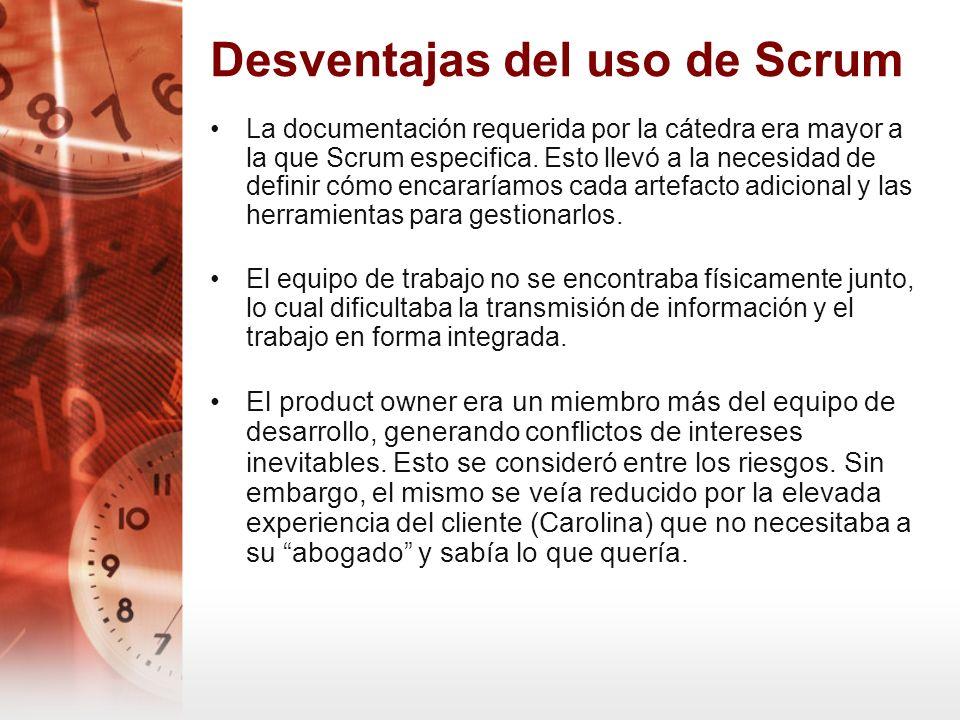 Desventajas del uso de Scrum La documentación requerida por la cátedra era mayor a la que Scrum especifica. Esto llevó a la necesidad de definir cómo
